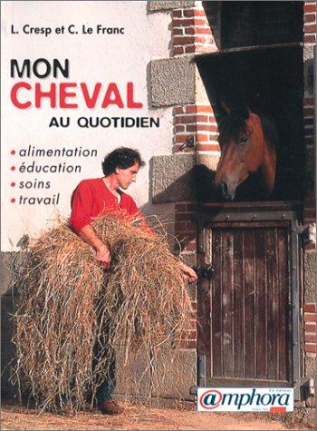 Mon cheval au quotidien : alimentation, éducation, soins, travail