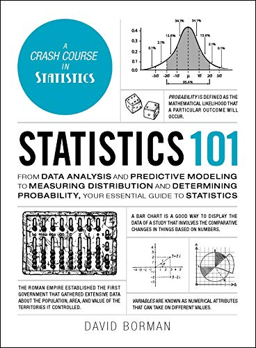 Statistics 101: From Data Analysis and Predictive Modeling to Measuring Distribution and Determining Probability, Your Essential Guide to Statistics (Adams 101) (Calculator Basic)