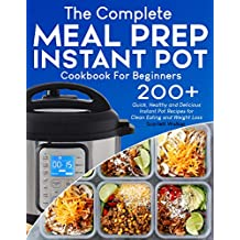 Meal Prep Instant Pot Cookbook: 200+ Quick, Healthy and Delicious Instant Pot Recipes for Clean Eating and Weight Loss (English Edition)