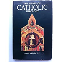 The Shape of Catholic Theology: An Introduction to Its Sources, Principles and History