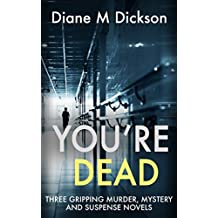 YOU'RE DEAD: Three Gripping Murder Mystery Suspense Novels