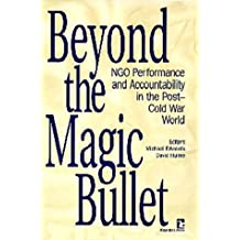 Beyond the Magic Bullet: Ngo Performance and Accountability in the Post-Cold War World (Kumarian Press Books on International Development)