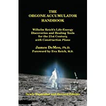 The Orgone Accumulator Handbook: Wilhelm Reich's Life-Energy Discoveries and Healing Tools for the 21st Century, with Construction Plans by James DeMeo (2010-12-25)