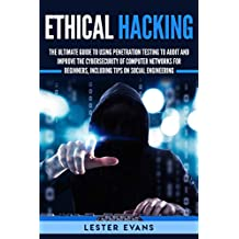 Ethical Hacking: The Ultimate Beginner's Guide to Using Penetration Testing to Audit and Improve the Cybersecurity of Computer Networks, Including Tips on Social Engineering (English Edition)