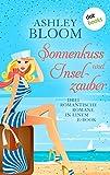 Sonnenkuss und Inselzauber: Drei Romane in einem e-Book: 'Verschollen auf Love Island', 'Verliebt auf Love Island' und 'Abschied von Love Island'