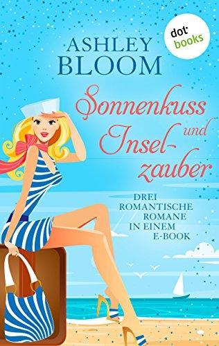 Sonnenkuss und Inselzauber: Drei Romane in einem e-Book: 'Verschollen auf Love Island', 'Verliebt...