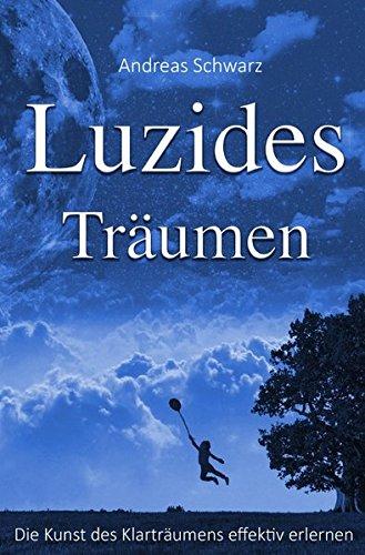 Luzides Träumen - Die Kunst des Klarträumens effektiv erlernen