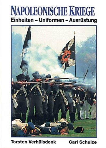 Napoleonische Kriege. Einheiten - Uniformen - Ausrüstung