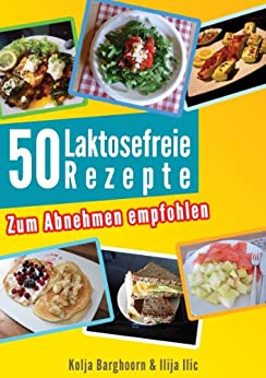 Gesund Abnehmen bei Laktoseintoleranz: Die 50 BESTEN REZEPTE von [Barghoorn, Kolja, Ilic, Ilija]