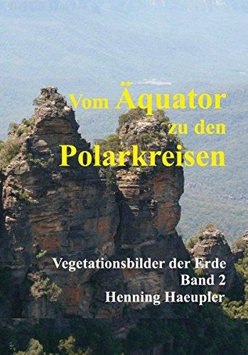 Vom Äquator zu den Polarkreisen: Vegetationsbilder der Erde, Band 2 (Ausgabe in zwei Bänden)