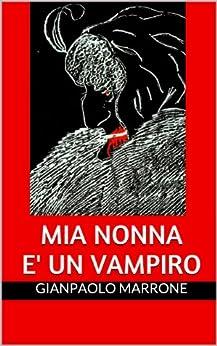Mia nonna è un vampiro (Vampiriche Vol. 1) di [Marrone, Gianpaolo]