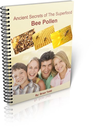 Ancient Secrets Of The Superfood: Bee Pollen (English Edition) -