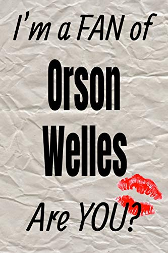 I'm a FAN of Orson Welles Are YOU? creative writing lined journal: Promoting fandom and creativity through journaling...one day at a time (Actors, Band 74) -