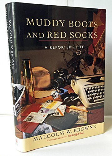 Muddy Boots and Red Socks: A Reporter's Life by Malcolm W. Browne (1993-08-02)