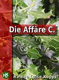 Die Affäre C.: Thriller von Helene Luise Köppel
