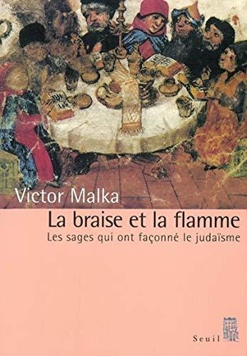 La Braise et la Flamme : Les sages qui ont façonné le judaïsme par Victor Malka