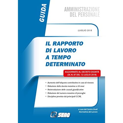 Il Rapporto Di Lavoro A Tempo Determinato. Aggiornato Al Decreto Dignità (Dl N.87 Del 12 Luglio 2018)