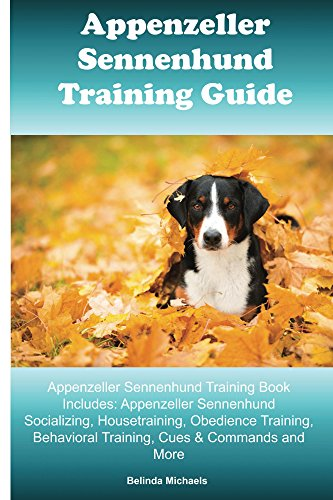 Appenzeller Sennenhunde Training Guide Appenzeller Sennenhunde Training Book Includes: Appenzeller Sennenhunde Socializing, Housetraining, Obedience Training, ... Training, Cues & Commands (English Edition)