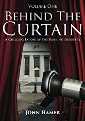 Behind the Curtain: A Chilling Expos?? of the Banking Industry (Volume 1) by John Hamer (2016-05-23)