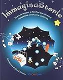 ImmaginaStorie. Storie da leggere ai bambini per infondere tranquillità, sicurezza e creatività....