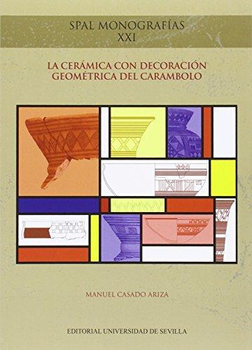 LA CERÁMICA CON DECORACIÓN GEOMÉTRICA DEL CARAMBOLO Nº XXI (Monografías SPAL Arqueología) por MANUEL CASADO ARIZA