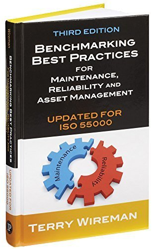 Benchmarking Best Practices for Maintenance, Reliability and Asset Management, Third Edition (Updated for ISO 55000) 3rd edition by Wireman, Terry (2014) Hardcover