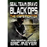 SEAL Team Bravo: Black Ops – The Knife Fighter (English Edition)