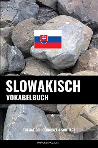 Slowakisch Vokabelbuch: Thematisch Gruppiert & Sortiert