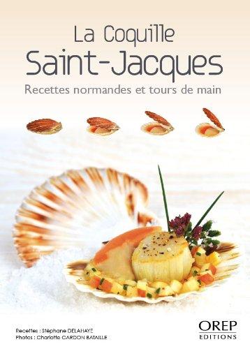 La Coquille Saint-Jacques - Recettes normandes et tours de main par Stéphane DELAHAYE