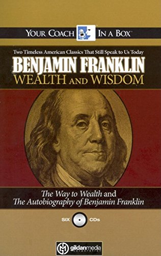 Benjamin Franklin Wealth and Wisdom: The Way to Wealth and the Autobiography of Benjamin Franklin: Two Timeless American Classics That Still Speak to por Benjamin Franklin
