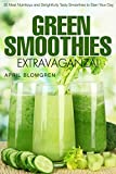 Green Smoothies Extravaganza!: 35 Most Nutritious and Delightfully Tasty Smoothies to Start Your Day