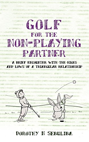 Golf for the Non-Playing Partner: A Brief Encounter with the Highs and Lows of a Triangular Relationship por Dorothy N. Sebuliba
