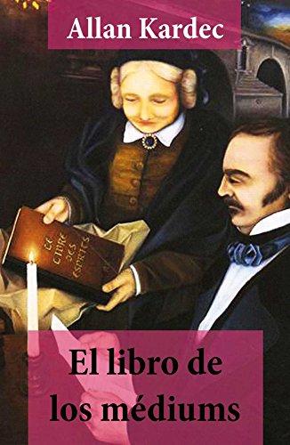 El libro de los médiums (texto completo, con índice activo) por Allan Kardec