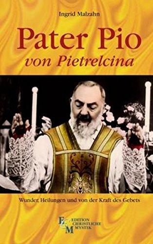 Pater Pio von Pietrelcina: Wunder, Heilungen und von der Kraft des Gebets (Edition Christliche Mystik)
