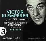 Ich will Zeugnis ablegen bis zum letzten: Tagebücher 1933-1945 Gelesen von Udo Samel - Victor Klemperer