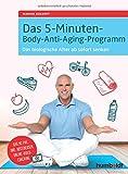 Das 5-Minuten-Body-Anti-Aging-Programm: Das biologische Alter ab sofort senken - Manuel Eckardt