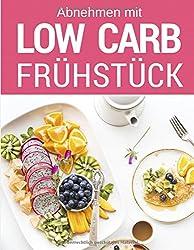 Low Carb Frühstück: Das Low Carb Kochbuch: Über 70 Rezepte für jeden Tag: Einfach abnehmen mit Low Carb