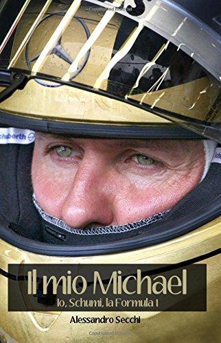 Il Mio Michael: lo, Schumi, la Formula 1