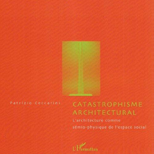 Catastrophisme architectural : l'architecture comme sémio-physique de l'espace social