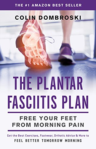 The Plantar Fasciitis Plan: Free Your Feet From Morning Pain por Colin Dombroski