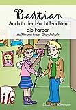 Bastian - Auch in der Nacht leuchten die Farben: Aufklärung in der Grundschule