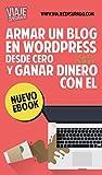 Armar un Blog en Wordpress desde Cero y Ganar Dinero con él: crear un blog, agregar contenido, publicidad, programa de afiliados, posicionarlo en buscadores ... cobrar tus ganancias y más (Spanish Edition)