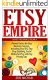Etsy Empire [Updated March 2016]: Proven Tactics for Your Etsy Business Success and Selling Crafts Online, Including Etsy SEO, Etsy Shop Building, Social ... and Etsy Pricing Tips (Almost Free Money)