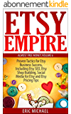 Etsy Empire [Updated March 2016]: Proven Tactics for Your Etsy Business Success and Selling Crafts Online, Including Etsy SEO, Etsy Shop Building, Social ... Tips (Almost Free Money) (English Edition)