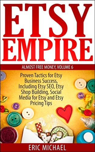 Etsy Empire [Updated Fall 2016]: Proven Tactics for Your Etsy Business Success and Selling Crafts Online, Including Etsy SEO, Etsy Shop Building, Social ... Tips (Almost Free Money) (English Edition) (Small Fall Business)