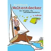 Handbuch Weltentdecker. Der Ratgeber für Auslandsaufenthalte: Mit übersichtlichen Service-Tabellen für Au-Pair, Freiwilligendienste, Gastfamilie ... & Travel, Programme für Azubis, Studierende