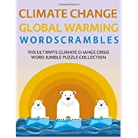 Climate Change Global Warming Wordscrambles: The Ultimate Climate Change Crisis Word Jumble Puzzle Collection