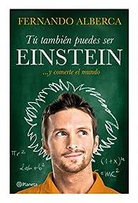 Tú también puedes ser Einstein: ... y comerte el mundo par Fernando Alberca