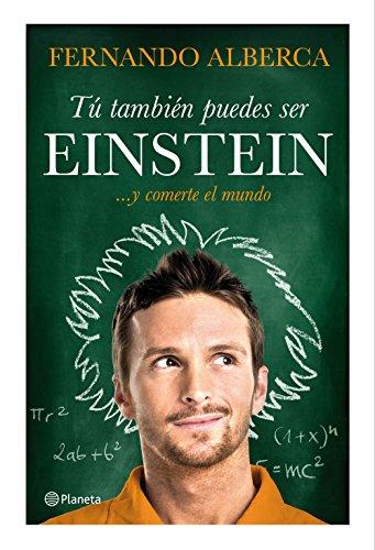 Tú también puedes ser Einstein: ... y comerte el mundo por Fernando Alberca