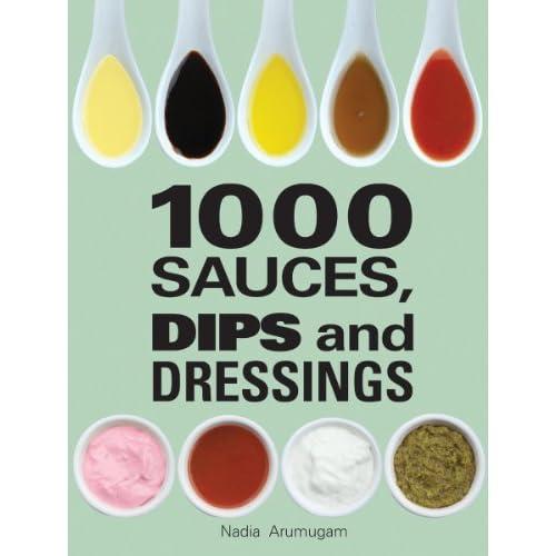 1000 Sauces, Dips and Dressings by Nadia Arumugam (2013-09-12)